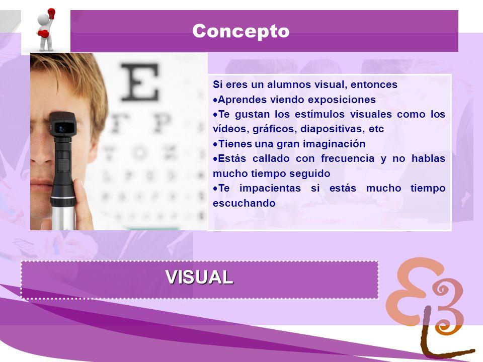 Concepto VISUAL Si eres un alumnos visual, entonces