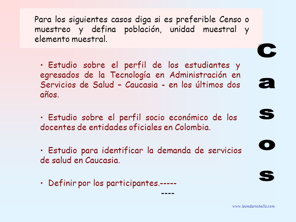 Para los siguientes casos diga si es preferible Censo o muestreo y defina población, unidad muestral y elemento muestral.