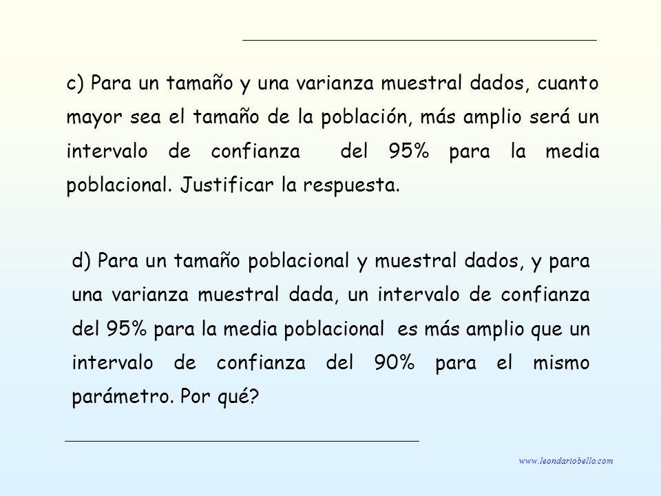 c) Para un tamaño y una varianza muestral dados, cuanto mayor sea el tamaño de la población, más amplio será un intervalo de confianza del 95% para la media poblacional. Justificar la respuesta.