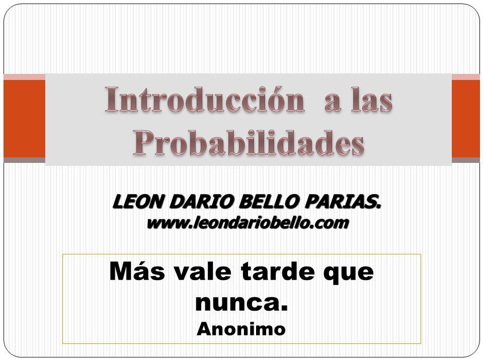 Introducción a las Probabilidades LEON DARIO BELLO PARIAS.