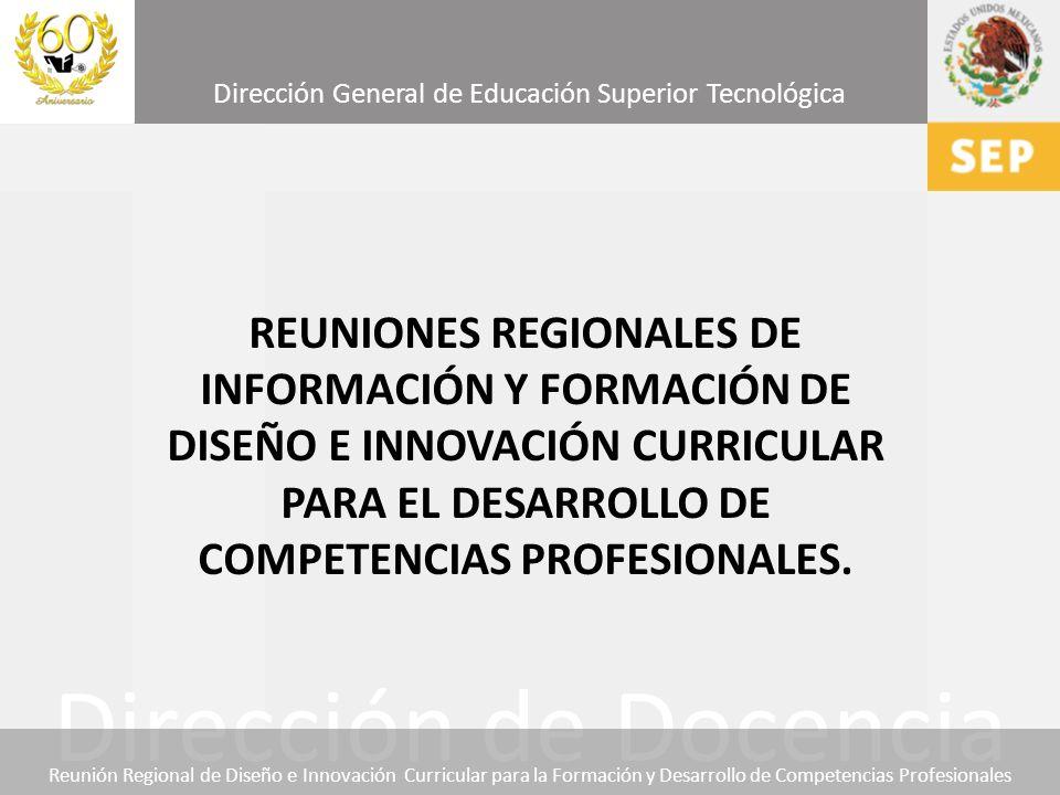 REUNIONES REGIONALES DE INFORMACIÓN Y FORMACIÓN DE DISEÑO E INNOVACIÓN CURRICULAR PARA EL DESARROLLO DE COMPETENCIAS PROFESIONALES.