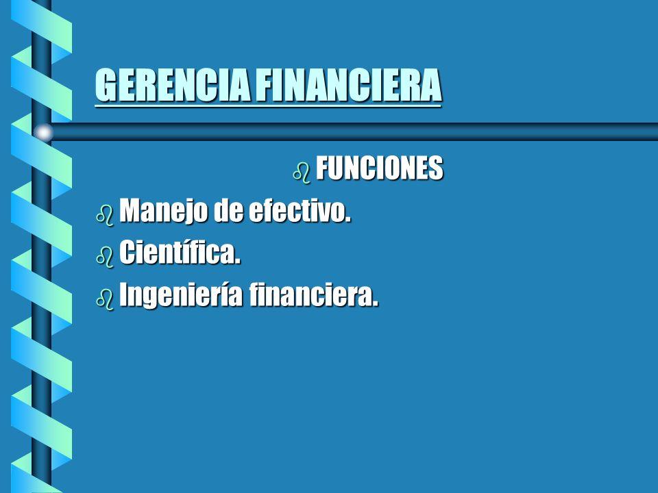 GERENCIA FINANCIERA FUNCIONES Manejo de efectivo. Científica.