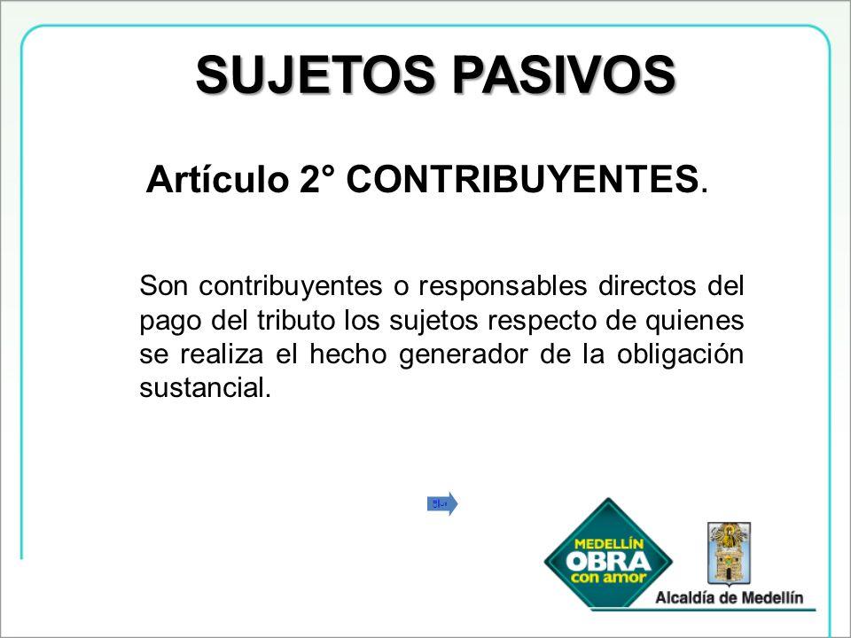 SUJETOS PASIVOS Artículo 2° CONTRIBUYENTES.
