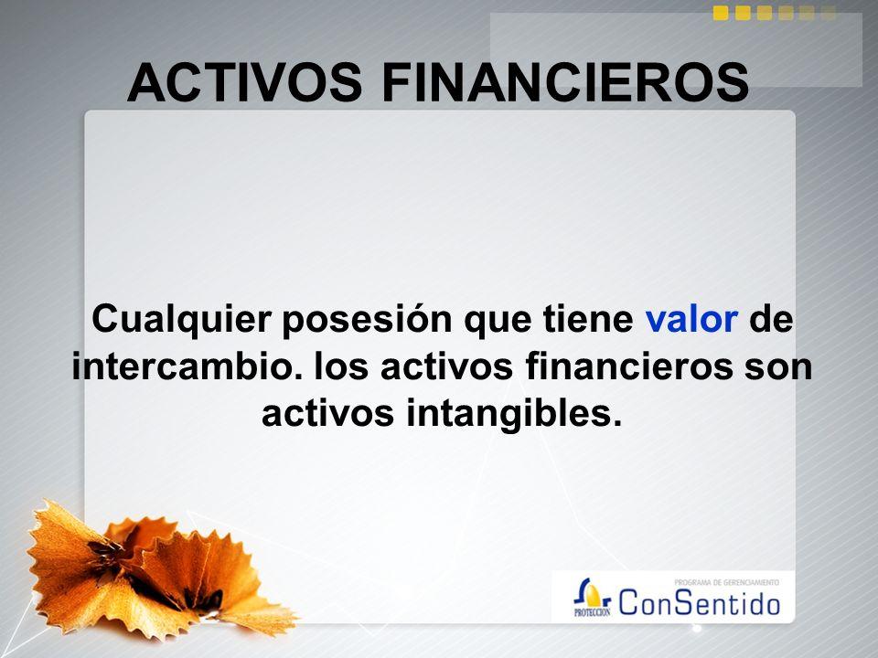 ACTIVOS FINANCIEROSCualquier posesión que tiene valor de intercambio.
