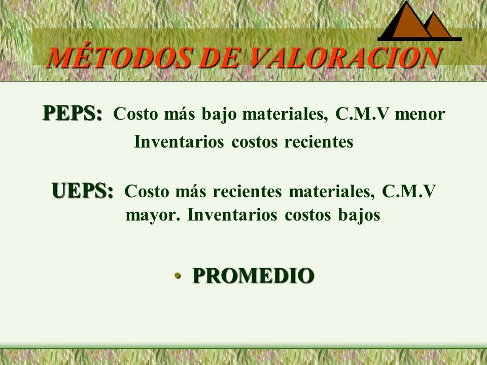 MÉTODOS DE VALORACION PEPS: Costo más bajo materiales, C.M.V menor