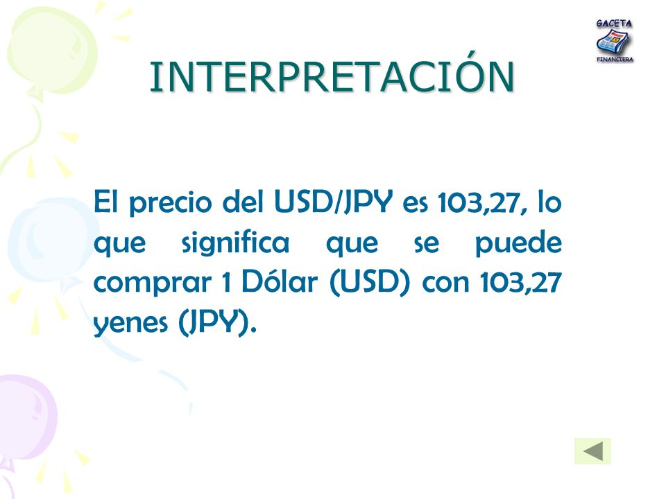 INTERPRETACIÓNEl precio del USD/JPY es 103,27, lo que significa que se puede comprar 1 Dólar (USD) con 103,27 yenes (JPY).
