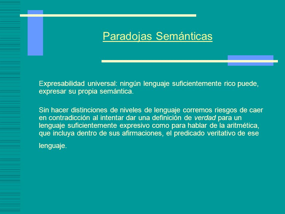 Paradojas Semánticas Expresabilidad universal: ningún lenguaje suficientemente rico puede, expresar su propia semántica.