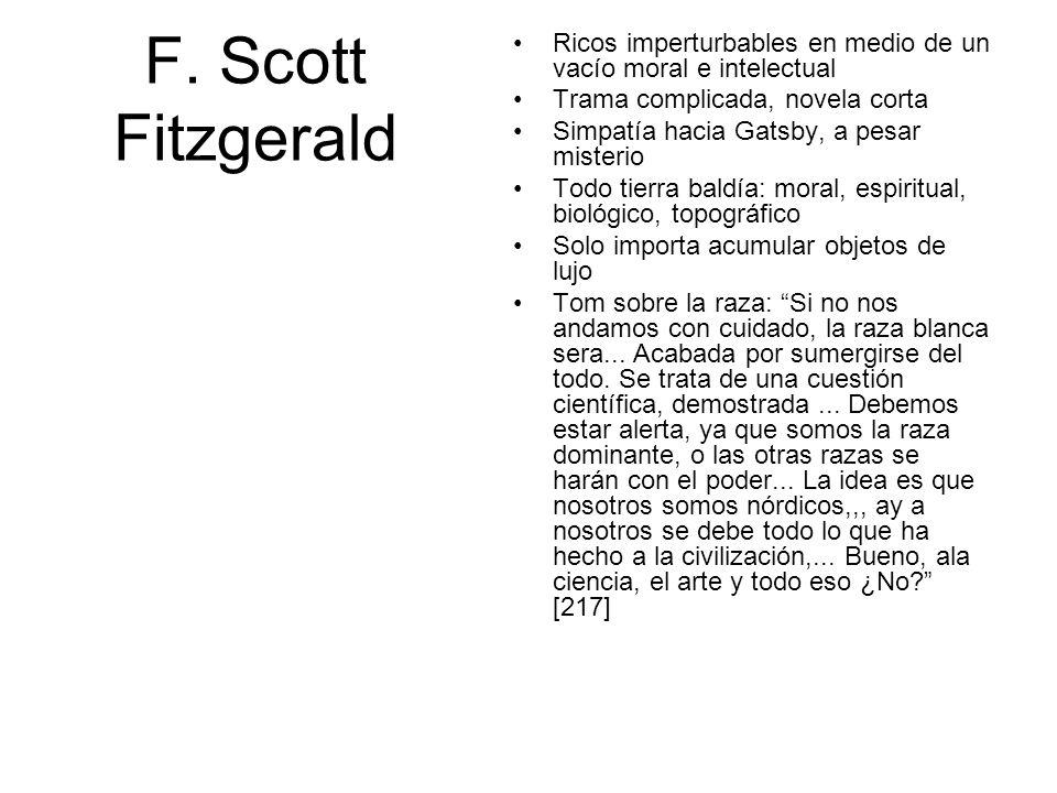 F. Scott Fitzgerald Ricos imperturbables en medio de un vacío moral e intelectual. Trama complicada, novela corta.