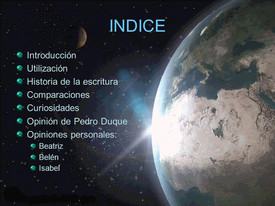 INDICE Introducción Utilización Historia de la escritura Comparaciones