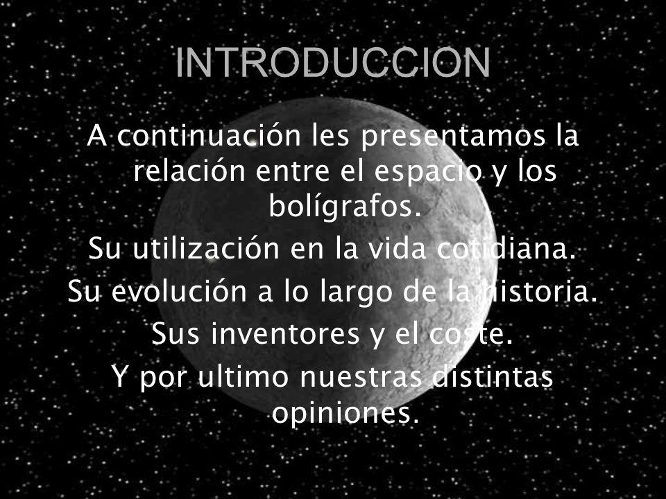 INTRODUCCION A continuación les presentamos la relación entre el espacio y los bolígrafos. Su utilización en la vida cotidiana.