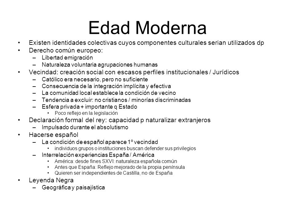 Edad Moderna Existen identidades colectivas cuyos componentes culturales serian utilizados dp. Derecho común europeo: