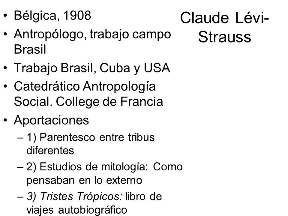 Claude Lévi-Strauss Bélgica, 1908 Antropólogo, trabajo campo Brasil