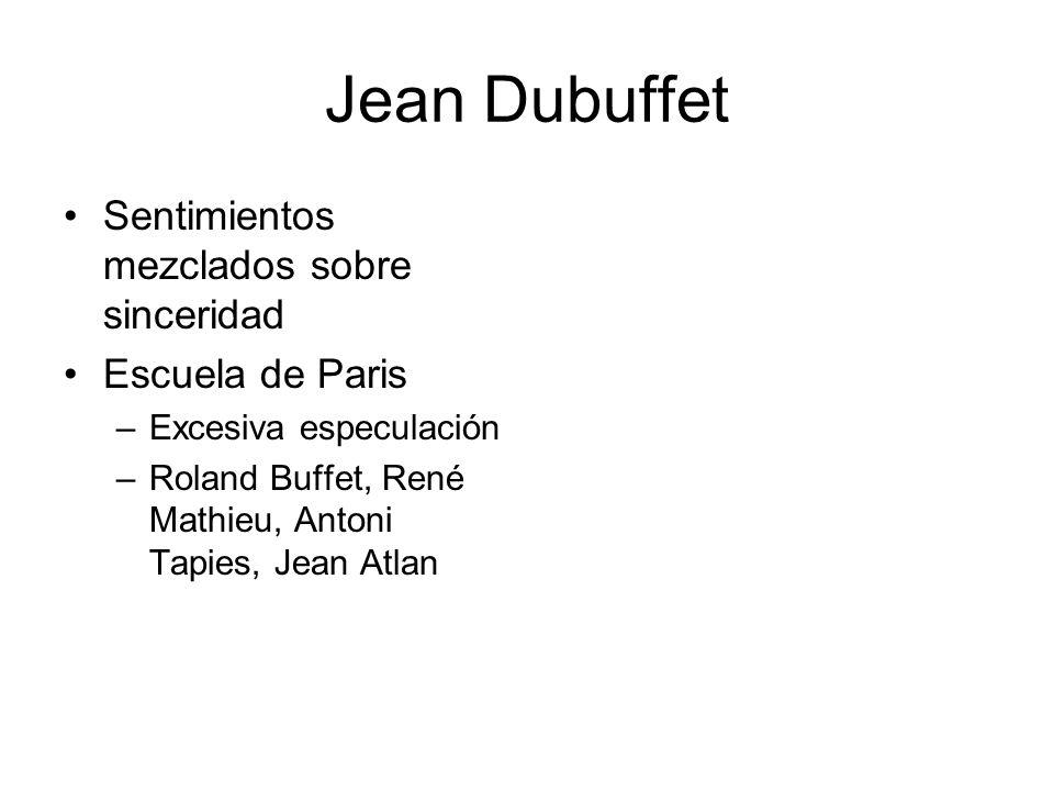 Jean Dubuffet Sentimientos mezclados sobre sinceridad Escuela de Paris