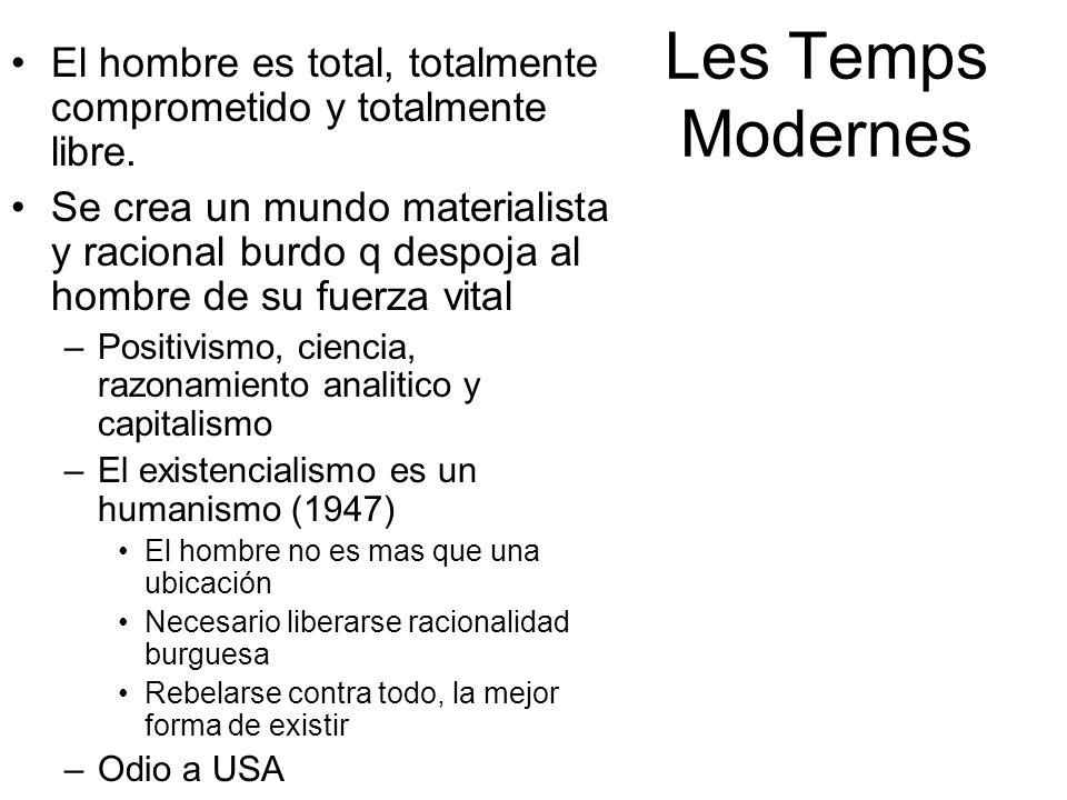 Les Temps Modernes El hombre es total, totalmente comprometido y totalmente libre.