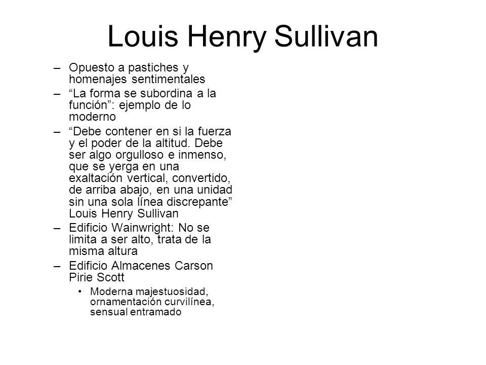 Louis Henry Sullivan Opuesto a pastiches y homenajes sentimentales