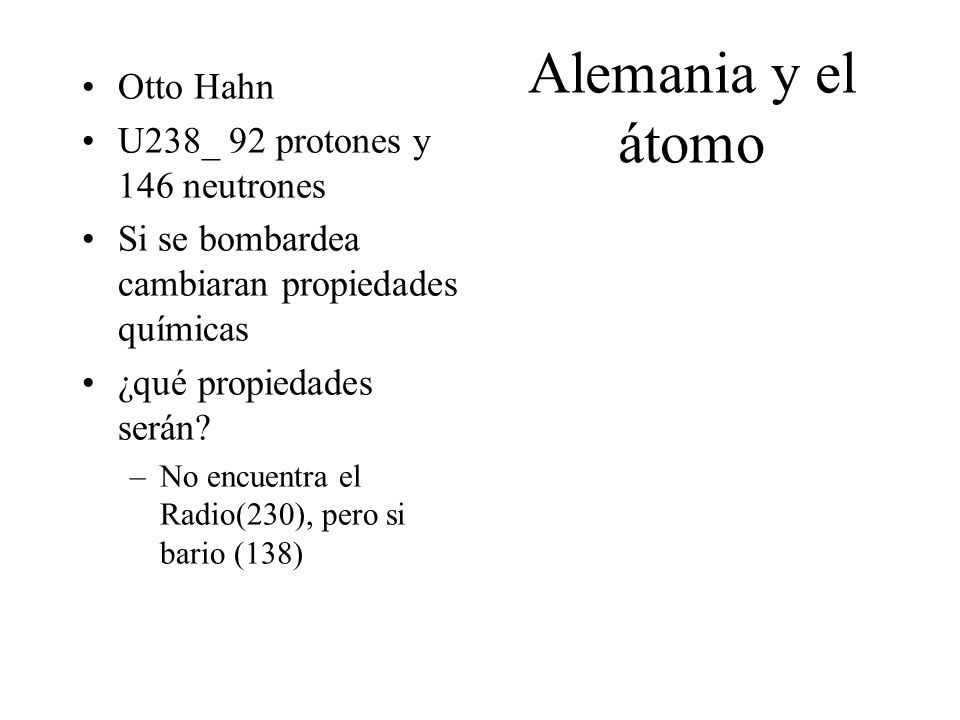 Alemania y el átomo Otto Hahn U238_ 92 protones y 146 neutrones