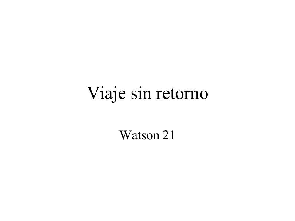 Viaje sin retorno Watson 21