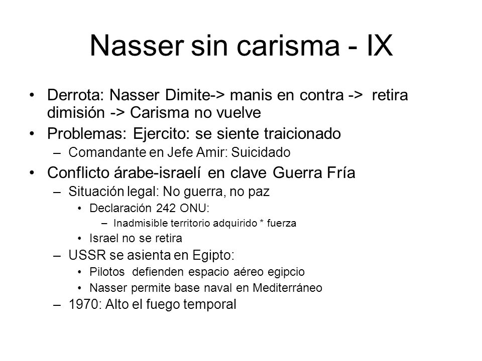 Nasser sin carisma - IXDerrota: Nasser Dimite-> manis en contra -> retira dimisión -> Carisma no vuelve.