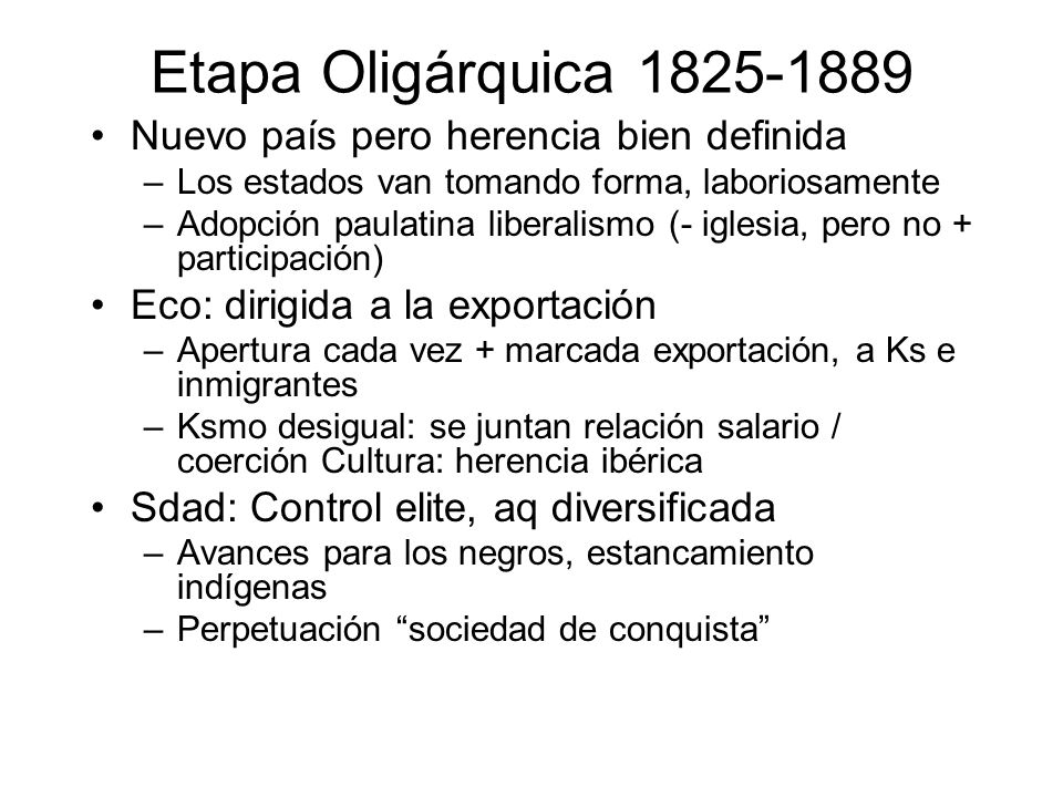 Etapa Oligárquica 1825-1889 Nuevo país pero herencia bien definida