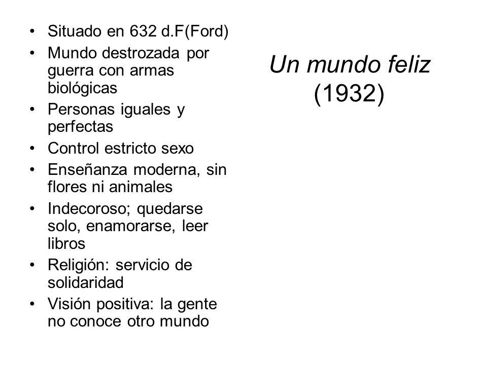 Un mundo feliz (1932) Situado en 632 d.F(Ford)
