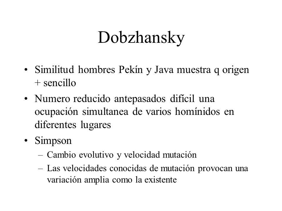 Dobzhansky Similitud hombres Pekín y Java muestra q origen + sencillo
