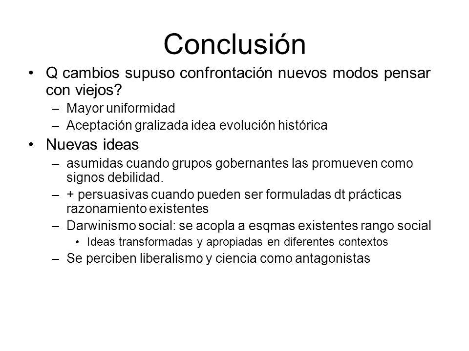 Conclusión Q cambios supuso confrontación nuevos modos pensar con viejos Mayor uniformidad. Aceptación gralizada idea evolución histórica.