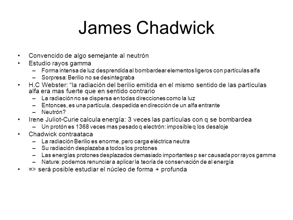 James Chadwick Convencido de algo semejante al neutrón