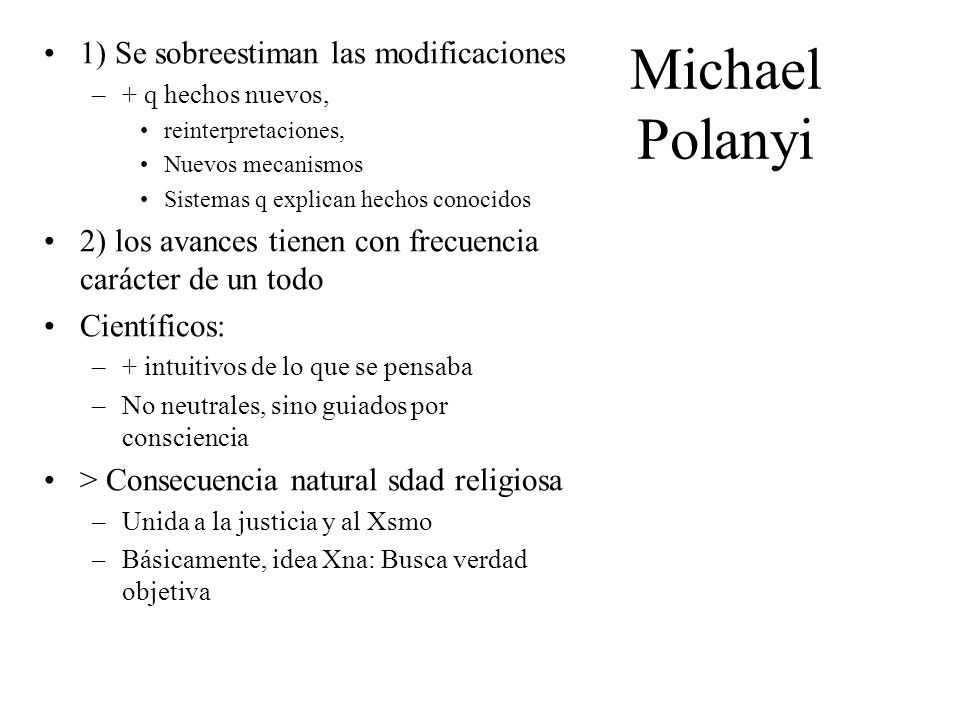 Michael Polanyi 1) Se sobreestiman las modificaciones