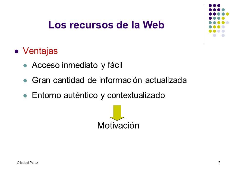 Los recursos de la Web Ventajas Motivación Acceso inmediato y fácil