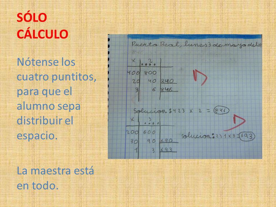 SÓLO CÁLCULO Nótense los cuatro puntitos, para que el alumno sepa distribuir el espacio.