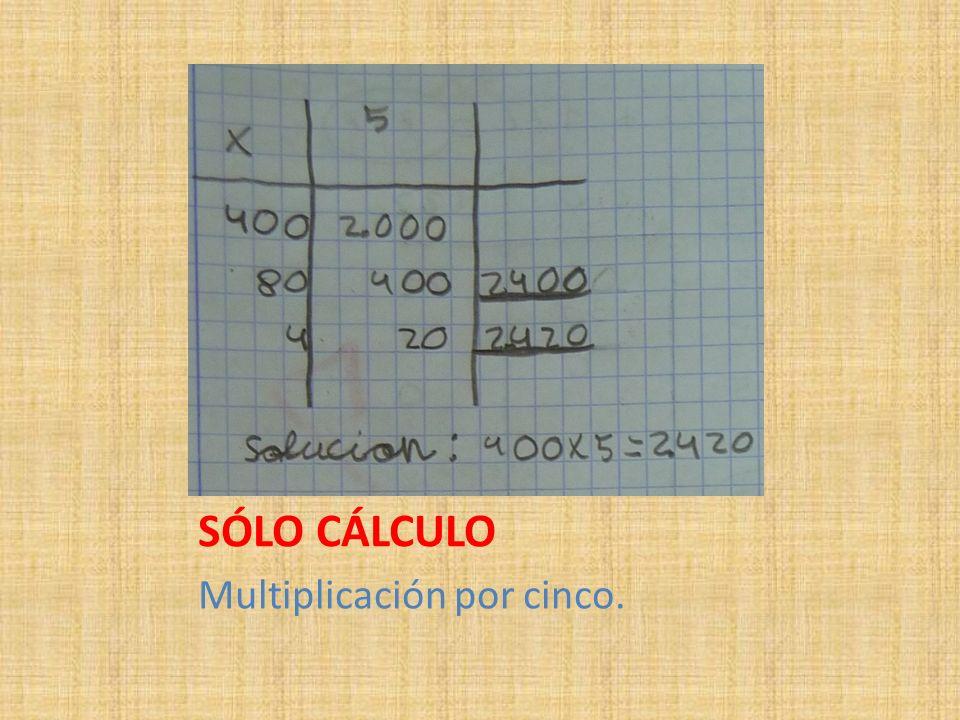 SÓLO CÁLCULO Multiplicación por cinco.
