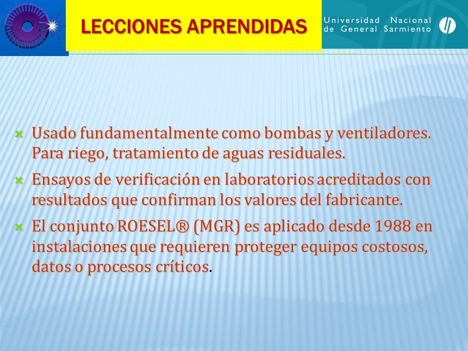LECCIONES APRENDIDAS Usado fundamentalmente como bombas y ventiladores. Para riego, tratamiento de aguas residuales.