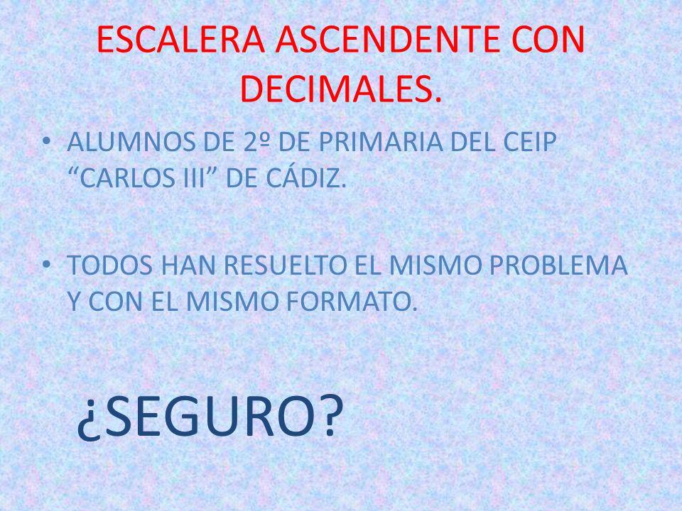 ESCALERA ASCENDENTE CON DECIMALES.