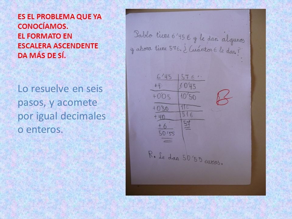 Lo resuelve en seis pasos, y acomete por igual decimales o enteros.
