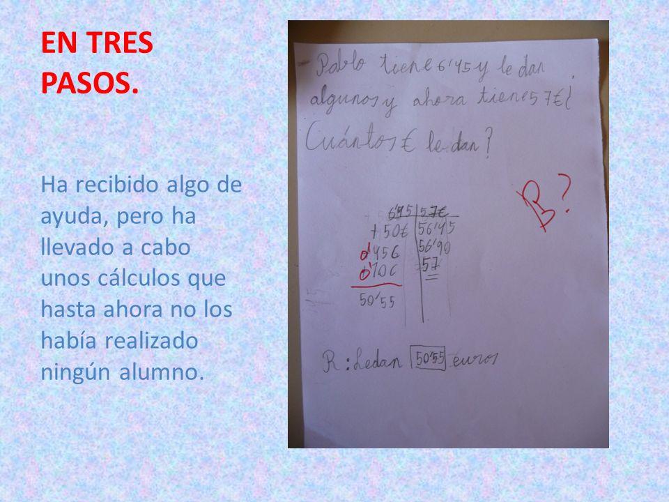 EN TRES PASOS.Ha recibido algo de ayuda, pero ha llevado a cabo unos cálculos que hasta ahora no los había realizado ningún alumno.