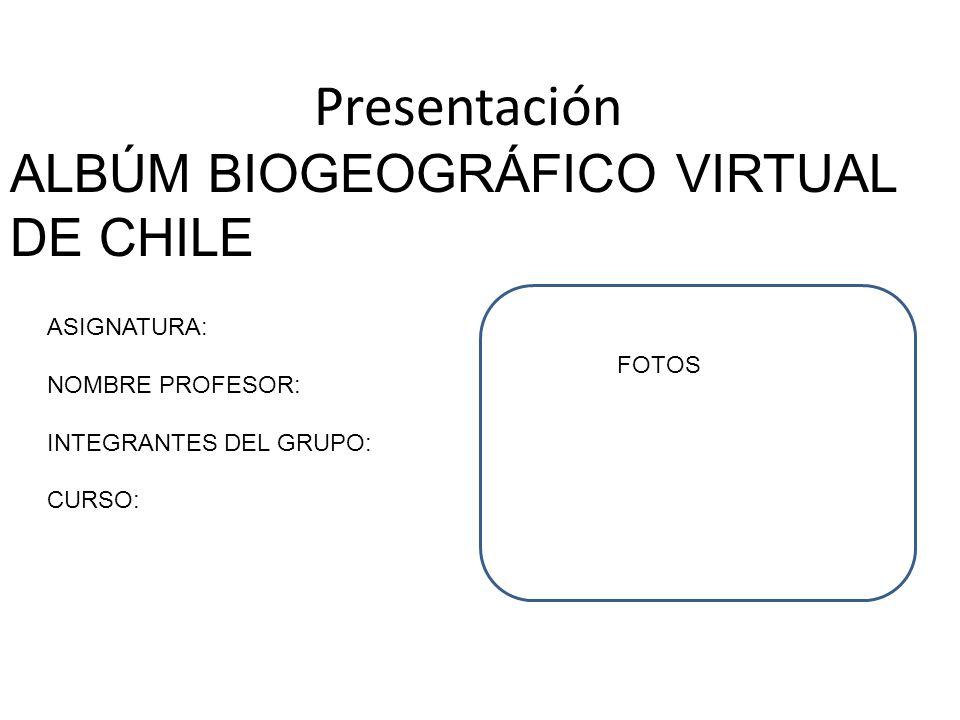 Presentación ALBÚM BIOGEOGRÁFICO VIRTUAL DE CHILE ASIGNATURA: