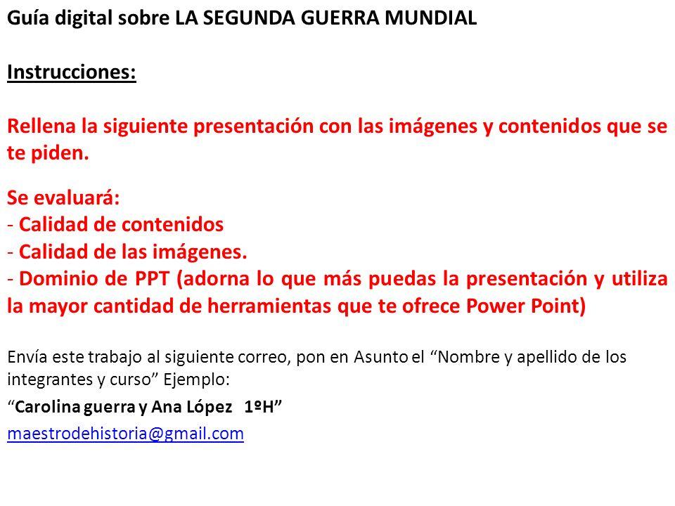 Guía digital sobre LA SEGUNDA GUERRA MUNDIAL Instrucciones:
