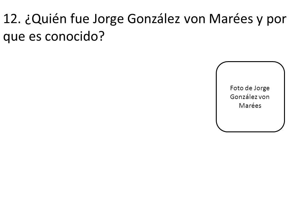 12. ¿Quién fue Jorge González von Marées y por que es conocido