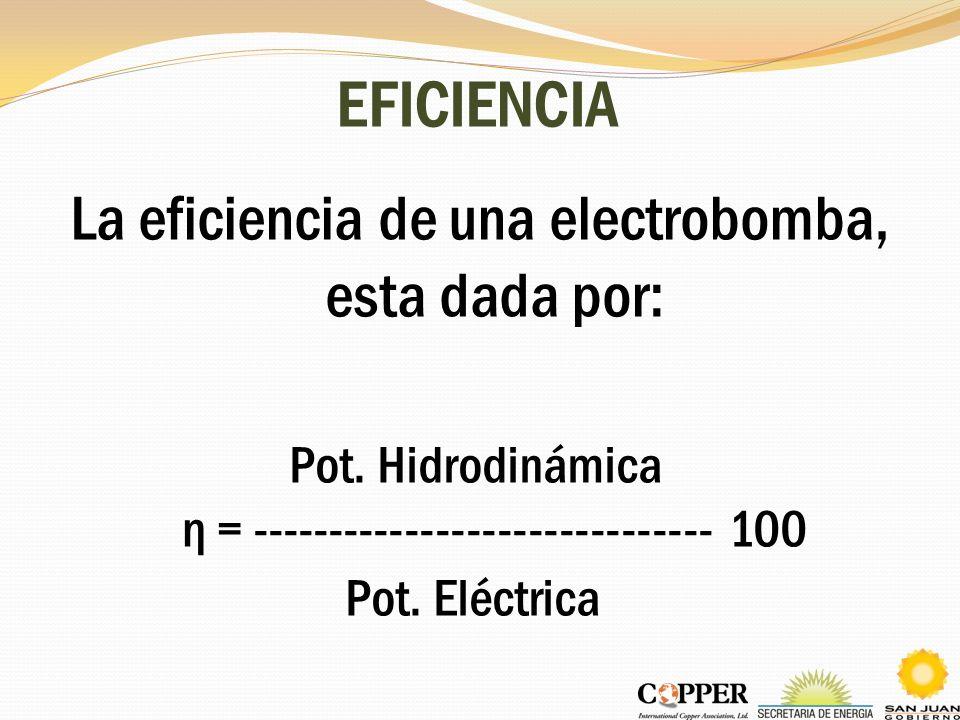 EFICIENCIA La eficiencia de una electrobomba, esta dada por: