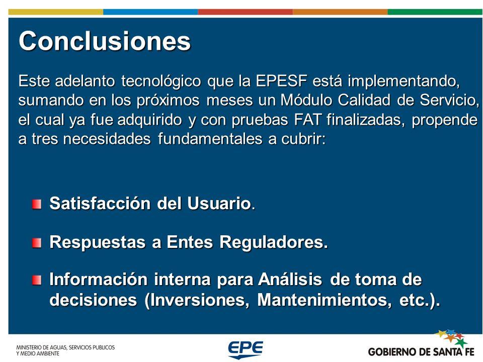 Conclusiones Este adelanto tecnológico que la EPESF está implementando, sumando en los próximos meses un Módulo Calidad de Servicio, el cual ya fue adquirido y con pruebas FAT finalizadas, propende a tres necesidades fundamentales a cubrir: