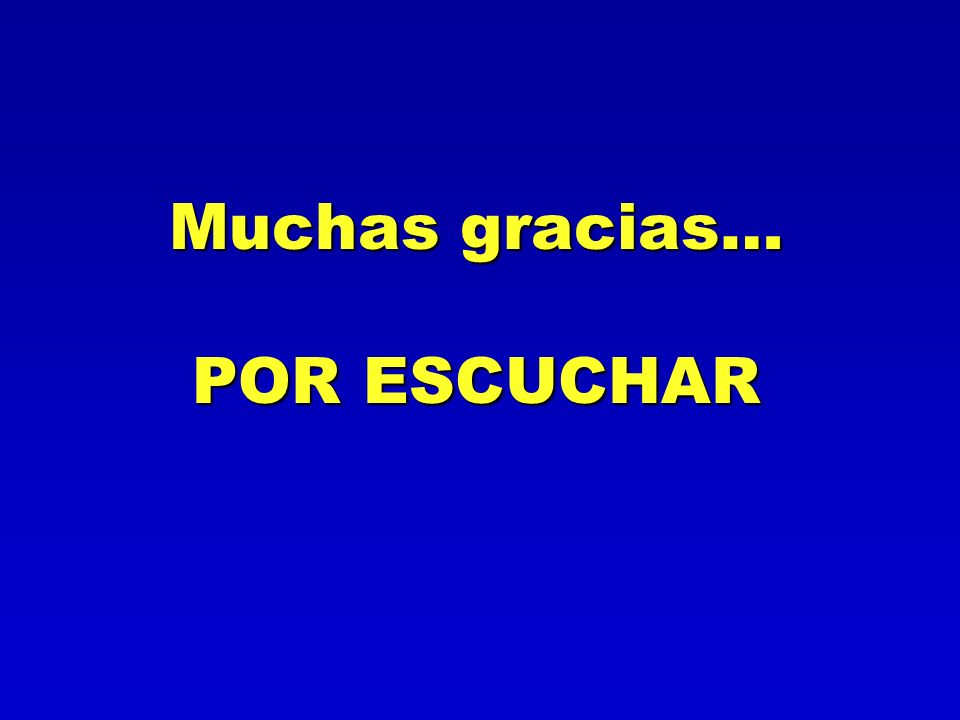 Muchas gracias… POR ESCUCHAR