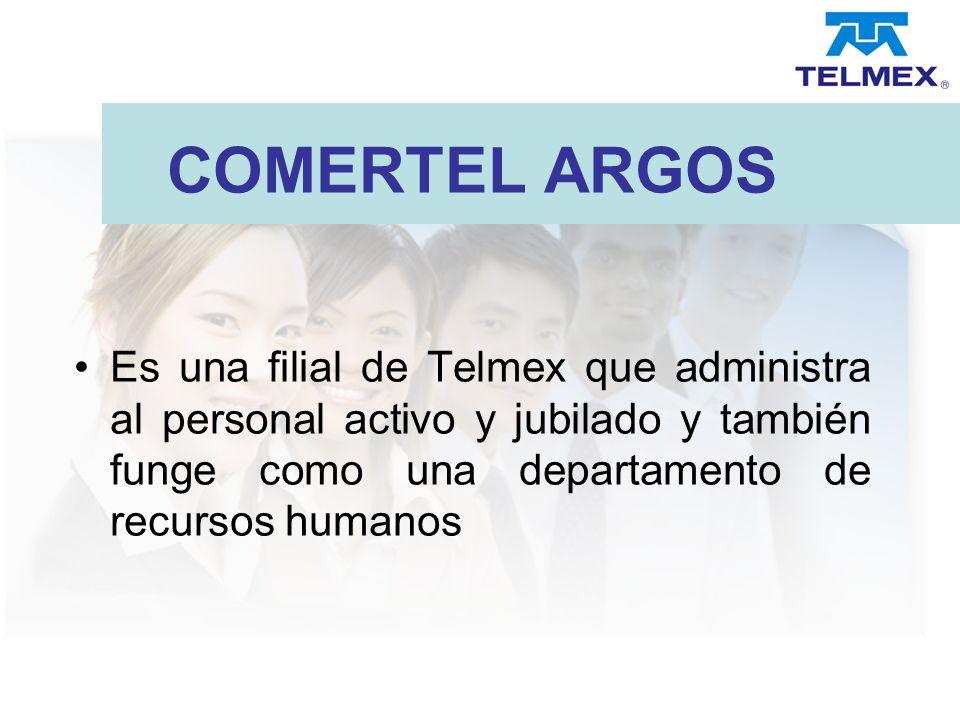 COMERTEL ARGOS Es una filial de Telmex que administra al personal activo y jubilado y también funge como una departamento de recursos humanos.