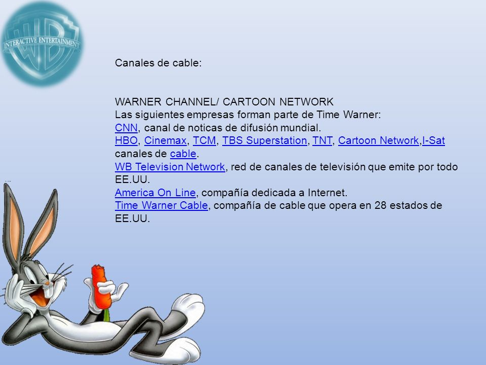 Canales de cable: WARNER CHANNEL/ CARTOON NETWORK. Las siguientes empresas forman parte de Time Warner:
