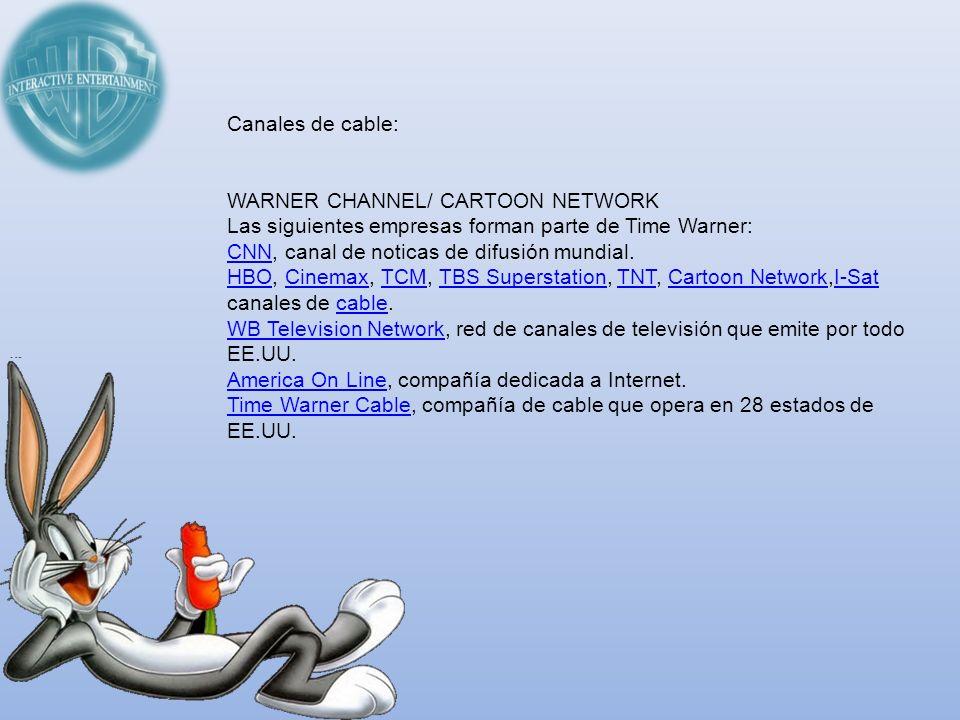 Canales de cable:WARNER CHANNEL/ CARTOON NETWORK. Las siguientes empresas forman parte de Time Warner: