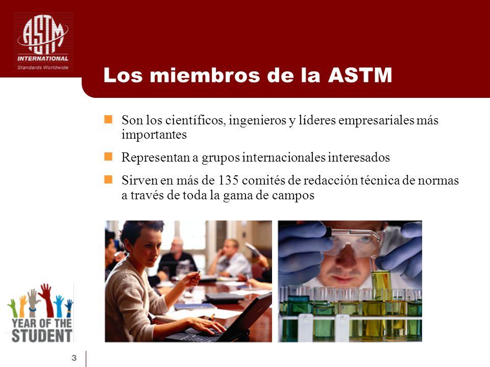 Los miembros de la ASTM Son los científicos, ingenieros y líderes empresariales más importantes. Representan a grupos internacionales interesados.
