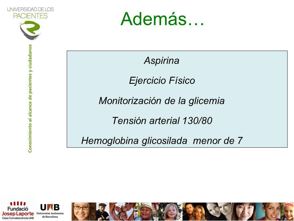 Además… Aspirina Ejercicio Físico Monitorización de la glicemia