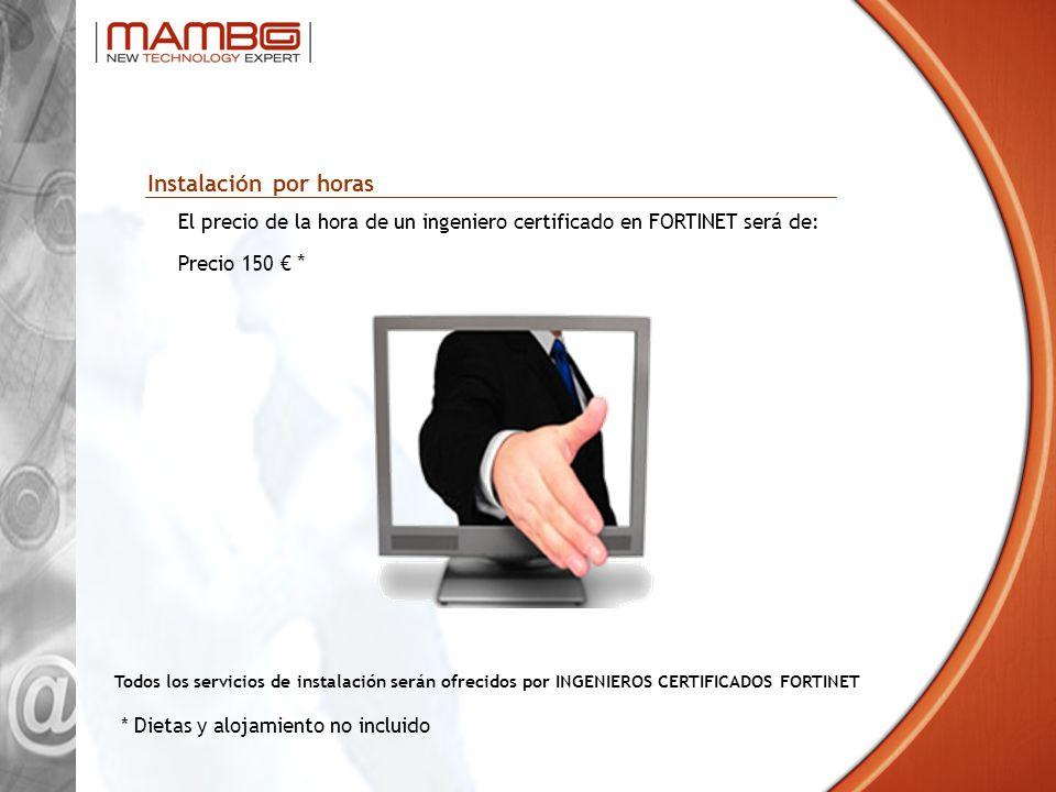 Instalación por horasEl precio de la hora de un ingeniero certificado en FORTINET será de: Precio 150 € *