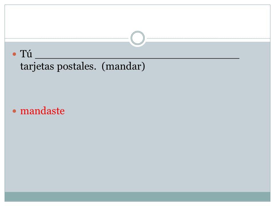 Tú _______________________________ tarjetas postales. (mandar)