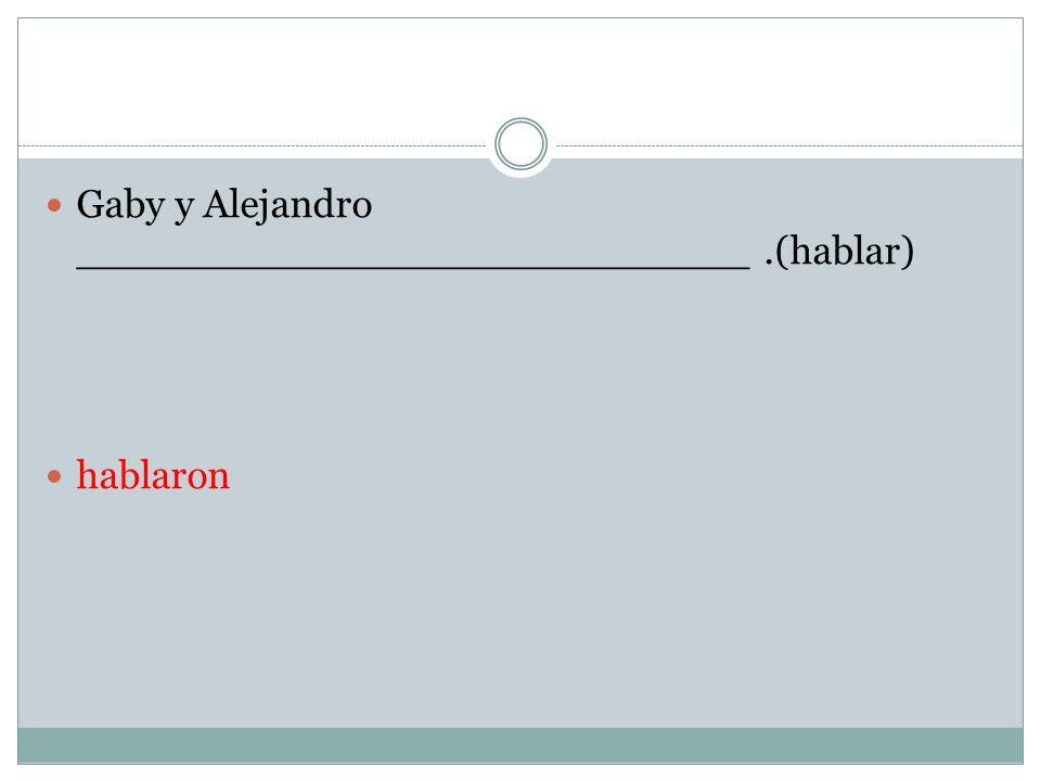 Gaby y Alejandro ___________________________ .(hablar)