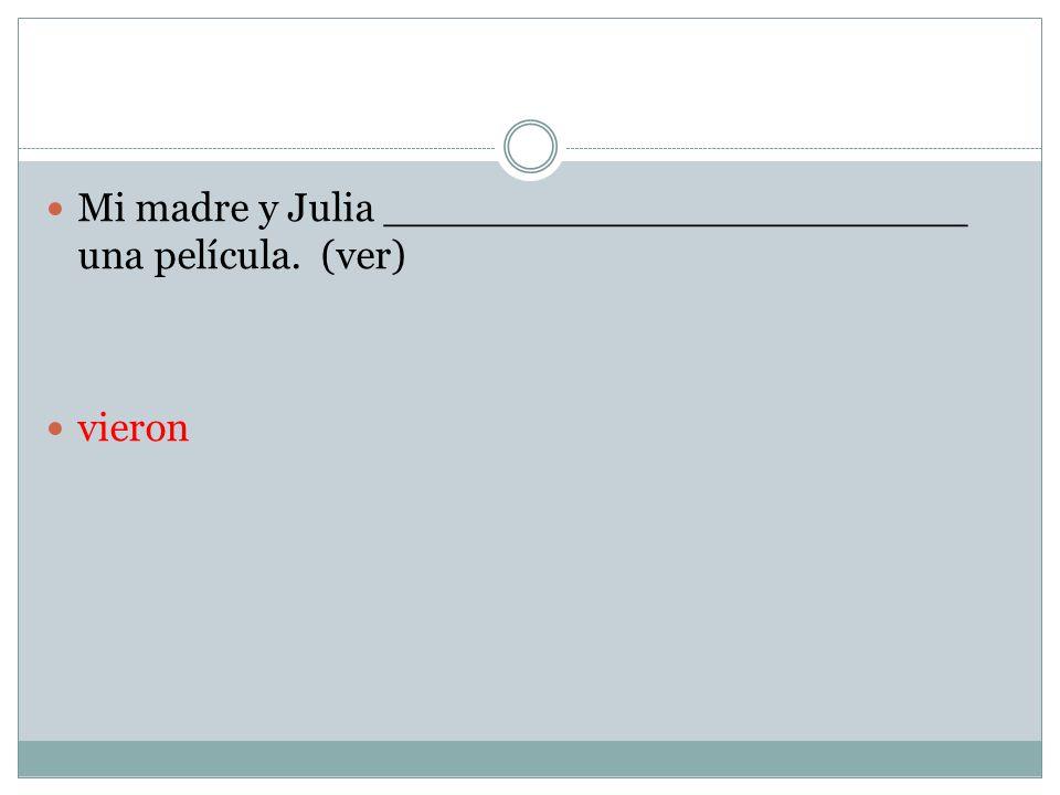 Mi madre y Julia _______________________ una película. (ver)